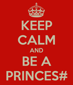 Poster: KEEP CALM AND BE A PRINCES#