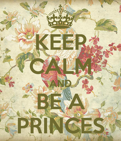 Poster: KEEP CALM AND BE A PRINCES