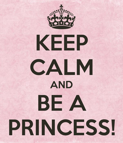 Poster: KEEP CALM AND BE A PRINCESS!
