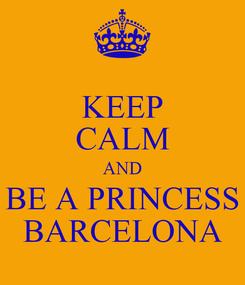 Poster: KEEP CALM AND BE A PRINCESS BARCELONA