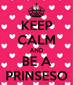 Poster: KEEP CALM AND BE A PRINSESO