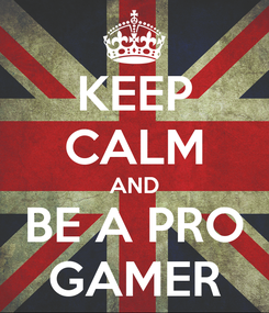 Poster: KEEP CALM AND BE A PRO GAMER