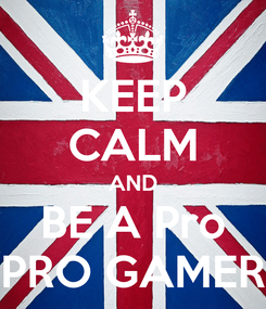 Poster: KEEP CALM AND BE A Pro PRO GAMER