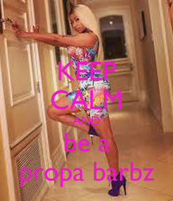 Poster: KEEP CALM AND be a propa barbz