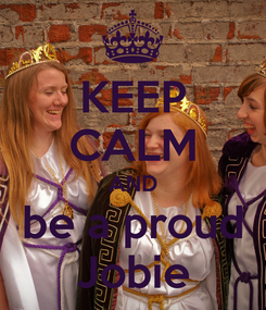 Poster: KEEP CALM AND be a proud Jobie