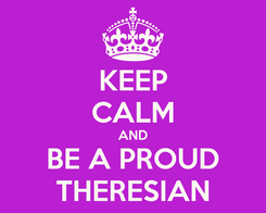 Poster: KEEP CALM AND BE A PROUD THERESIAN