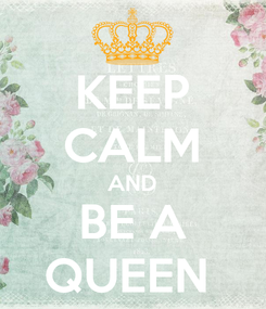 Poster: KEEP CALM AND BE A QUEEN