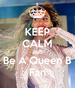Poster: KEEP CALM AND Be A Queen B Fan