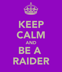 Poster: KEEP CALM AND BE A  RAIDER