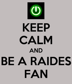 Poster: KEEP CALM AND BE A RAIDES FAN