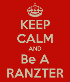 Poster: KEEP CALM AND Be A RANZTER