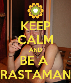 Poster: KEEP CALM AND BE A  RASTAMAN