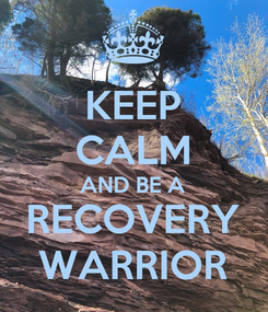 Poster: KEEP CALM AND BE A RECOVERY WARRIOR