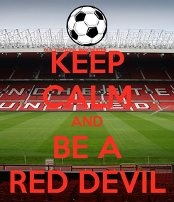 Poster: KEEP CALM AND BE A RED DEVIL
