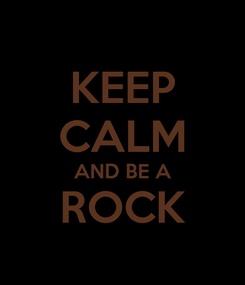 Poster: KEEP CALM AND BE A ROCK