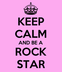 Poster: KEEP CALM AND BE A ROCK STAR