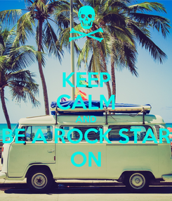 Poster: KEEP CALM AND BE A ROCK STAR ON