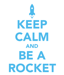 Poster: KEEP CALM AND BE A ROCKET