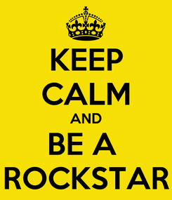 Poster: KEEP CALM AND BE A  ROCKSTAR