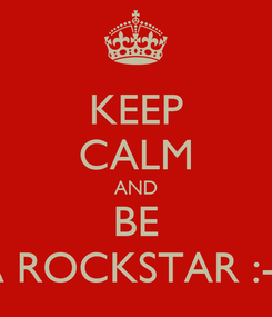 Poster: KEEP CALM AND BE A ROCKSTAR :-P
