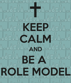 Poster: KEEP CALM AND BE A  ROLE MODEL