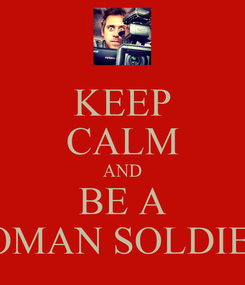 Poster: KEEP CALM AND BE A ROMAN SOLDIER