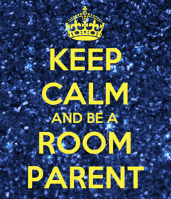 Poster: KEEP CALM AND BE A ROOM PARENT