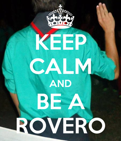 Poster: KEEP CALM AND BE A ROVERO