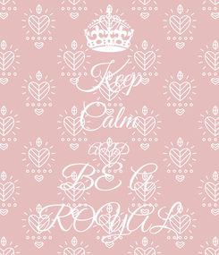Poster: Keep Calm AND BE A ROYAL