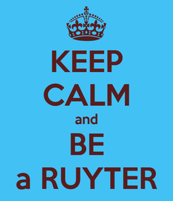 Poster: KEEP CALM and BE a RUYTER
