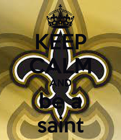 Poster: KEEP CALM AND be a saint