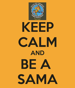 Poster: KEEP CALM AND BE A  SAMA