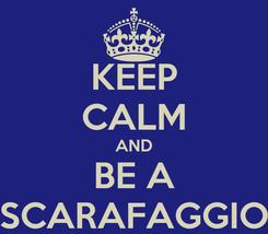 Poster: KEEP CALM AND BE A SCARAFAGGIO