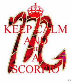 Poster: KEEP CALM AND BE A SCORPIO