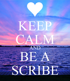 Poster: KEEP CALM AND BE A SCRIBE
