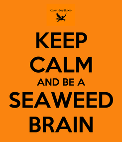 Poster: KEEP CALM AND BE A SEAWEED BRAIN