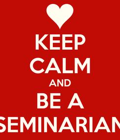 Poster: KEEP CALM AND BE A SEMINARIAN