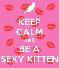 Poster: KEEP CALM AND BE A SEXY KITTEN
