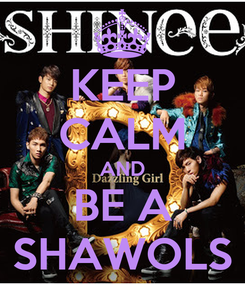 Poster: KEEP CALM AND BE A SHAWOLS