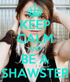 Poster: KEEP CALM AND BE A SHAWSTER