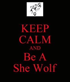 Poster: KEEP CALM AND Be A She Wolf