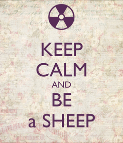 Poster: KEEP CALM AND BE a SHEEP