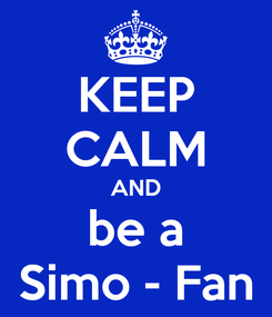 Poster: KEEP CALM AND be a Simo - Fan