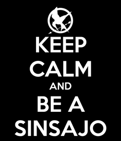 Poster: KEEP CALM AND BE A SINSAJO