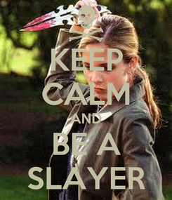 Poster: KEEP CALM AND BE A SLAYER