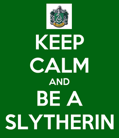Poster: KEEP CALM AND BE A SLYTHERIN