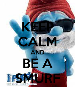 Poster: KEEP CALM AND BE A SMURF