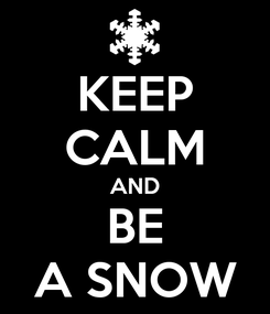 Poster: KEEP CALM AND BE A SNOW