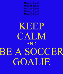 Poster: KEEP CALM AND BE A SOCCER GOALIE