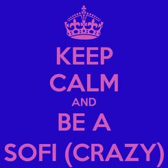 Poster: KEEP CALM AND BE A SOFI (CRAZY)